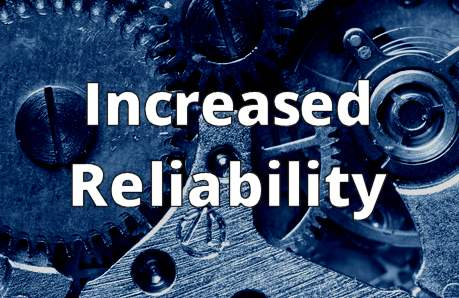 Increased Reliability
